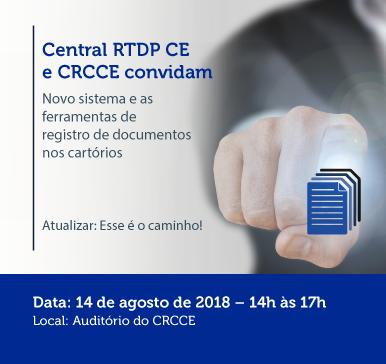 CENTRAL RTDP- CE e CRC-CE convidam: Novo sistema e as ferramentas de registro de documentos nos cartórios – Fortaleza -14/08/2018